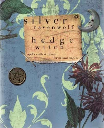 Hedge Witch Spells Crafts And Rituals For Natural Magick By Silver Ravenwolf