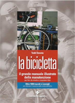 Manuale -Todd Downs - Il grande manuale illustrato della manutenzione per bici da strada e mountain bike (2006) Ita