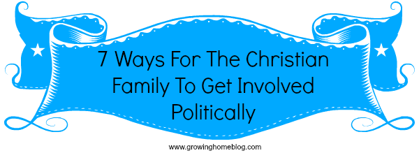7 Ways For The Christian Family To Get Involved Politically