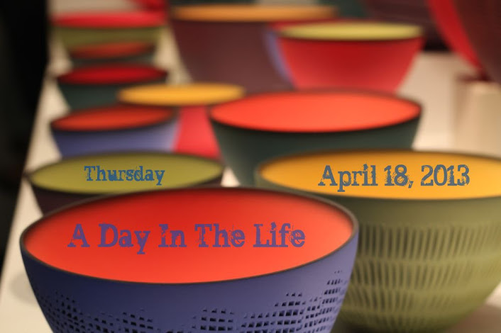 Thursday April 18, 2013: A Day In The Life