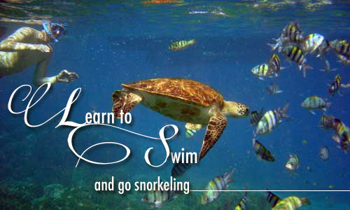 Learn to swim and go snorkeling
