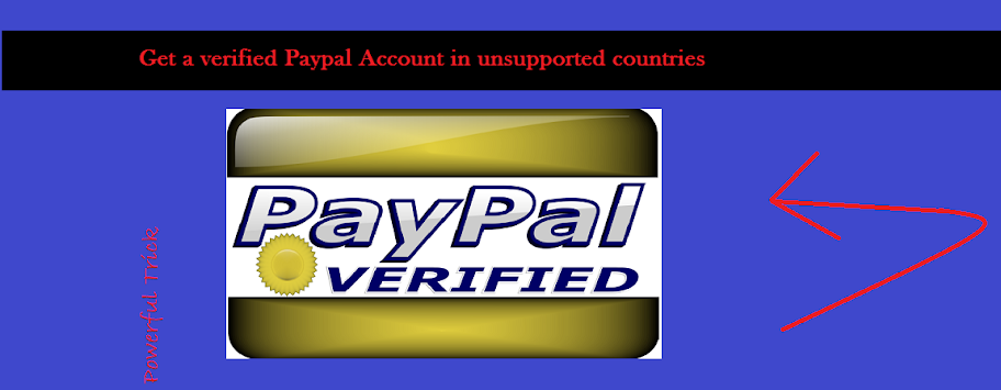 Get a verified Paypal Account in unsupported countries-Powerful Trick