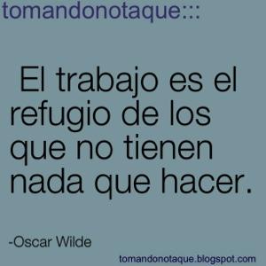 """""""frases celebres de trabajo por Oscar Wilde"""""""