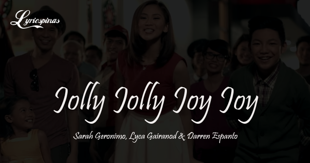 Sarah-Geronimo-Lyca-Gairanod-and-Darren-Espanto-Jolly-Jolly-Joy-Joy-Lyrics