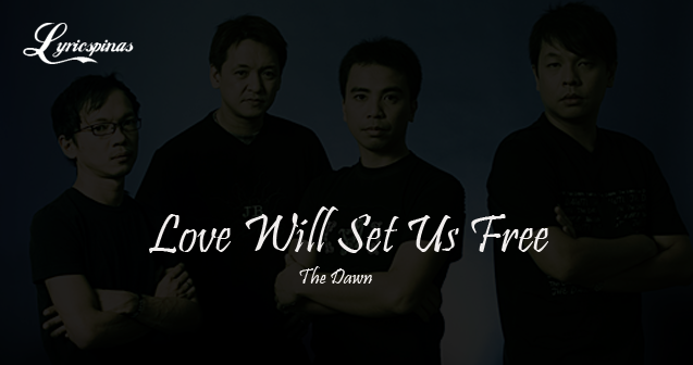 the dawn love will set us free lyrics