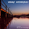 Wharf Wednesday