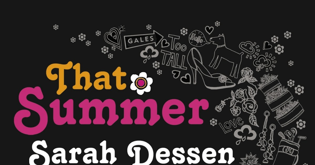 that summer sarah dessen What is the exposition of the book sarah dessen sarah dessen connects all of her books as a way to show that sarah dressen's first book was that summer.