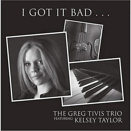 The Greg Tivis Trio   I Got It Bad... (Feat. Kelsey Taylor) (2013) | músicas