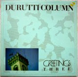 The Durutti Column - Greetings Three