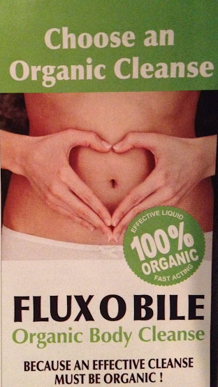 FLUX O BILE...because an effective cleanse must be organic! (submitted by Sylvia W.)