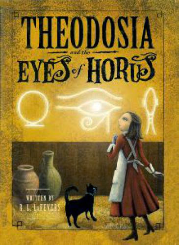 A Review Of Theodosia And The Eyes Of Horus By R L Lafevers