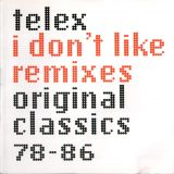 Telex - I Don't Like Remixes: Original Classics 78-86