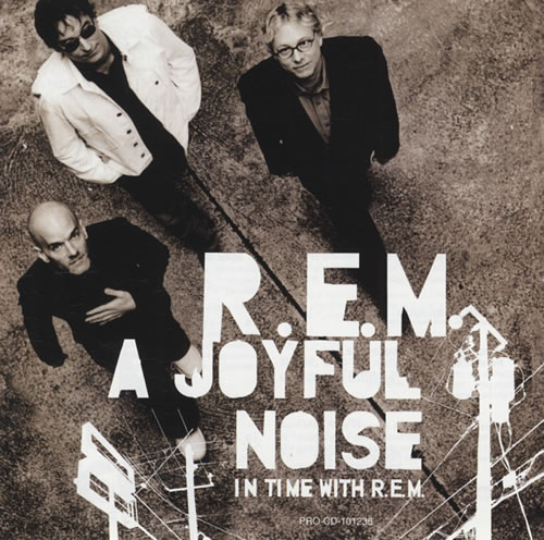 The Rare Stuff: R.E.M. - A JOYFUL NOISE: In Time with R.E.M. ...