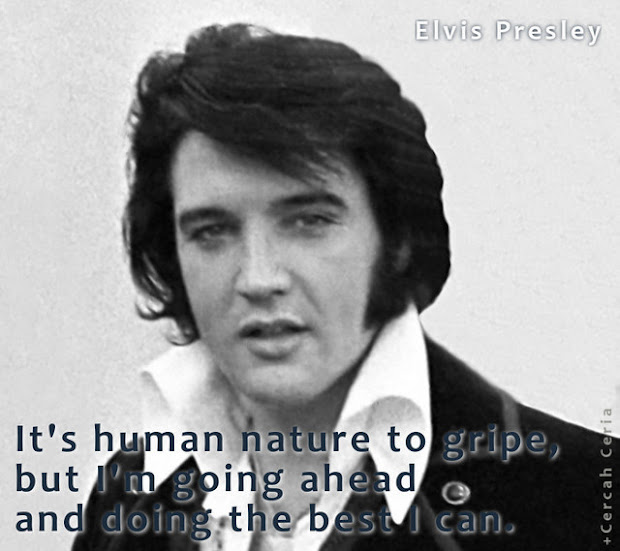 kata kata Elvis Presley: It's human nature to gripe, but I'm going ahead and doing the best I can.