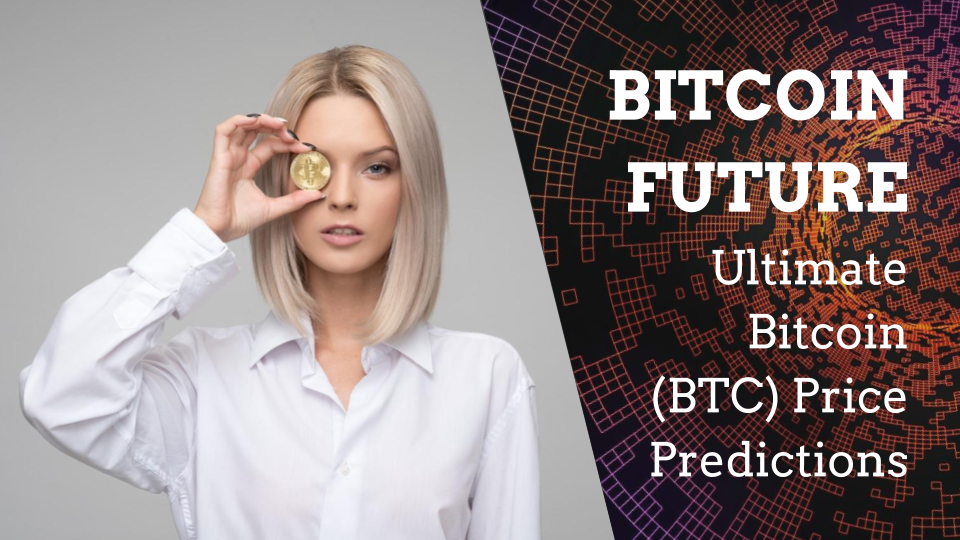 Bitcoin Future:  Ultimate Bitcoin (BTC) Price Predictions