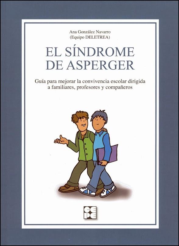 El Síndrome de Asperger. Guía para mejorar la convivencia escolar dirigida a familiares, profesores y compañeros