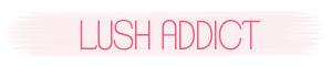 Lush Addict