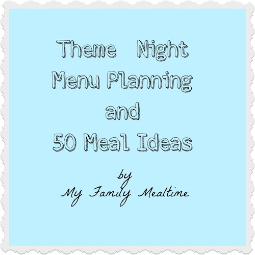 50 Ideas for Theme Night Meal Planning by My Family Meal Time