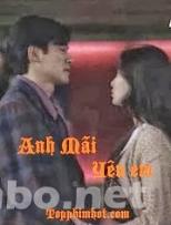 Anh Mãi Yêu Em - VTVcab6