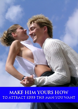 how to get the man you want and keep him