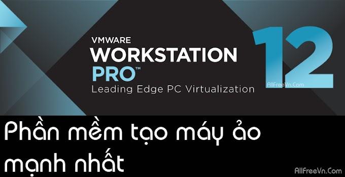 Download VMware Workstation 12 Pro Full Key 2017 - Phần mềm tạo máy ảo mạnh nhất