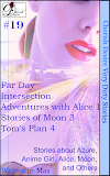 Cherish Desire: Very Dirty Stories #19, Far Day, Azure, Intersection, Anime Girl, Theta, Blue, Adventures with Alice 1, Alice, Stories of Moon 4, Moon, Tom's Plan 4, Tom, Max, erotica