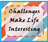 Challenges Make Life Interesting