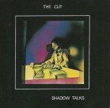 The Cut - Shadow Talks
