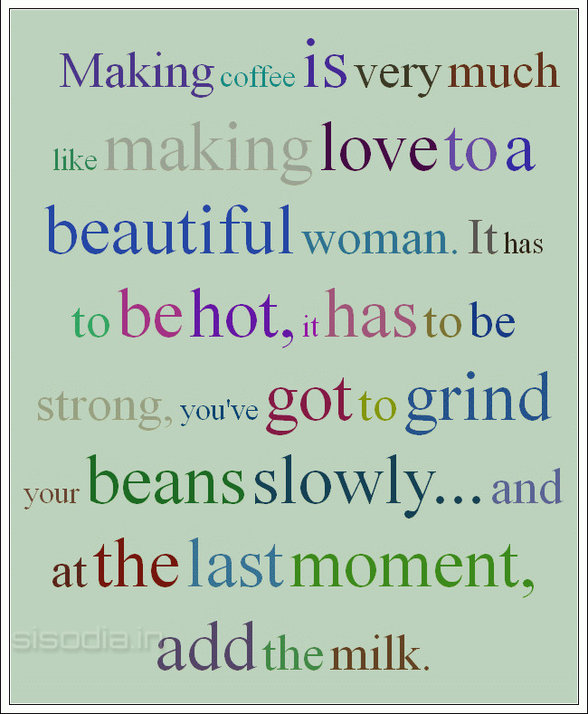 Quotes Find: Making coffee is very much like making love to ...