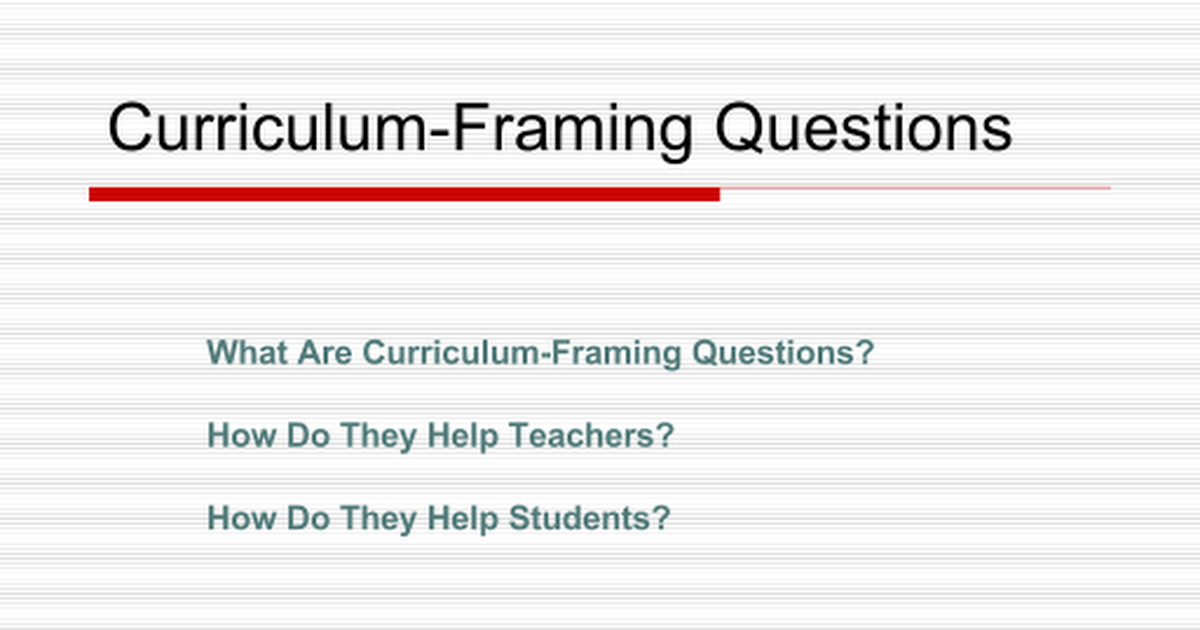 Curriculum-Framing Questions (1) - Google Slides