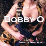 Bobby O - Bright Nothing World