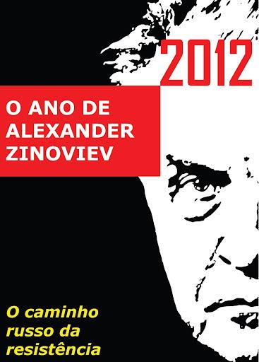 2012 – O ANO DE ALEXANDER ZINOVIEV O caminho russo da resistência