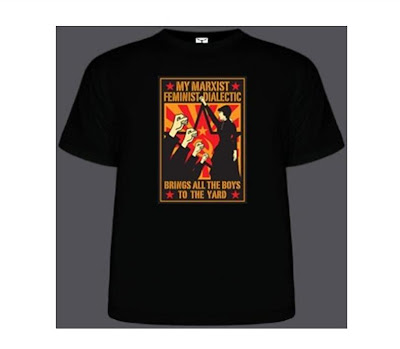 'My marxist feminist dialectic brings all the boys to the yard' t-shirt