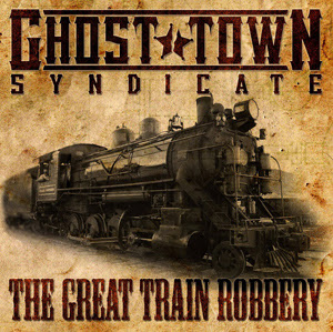 Ghost Town Syndicate - The Great Train Robbery