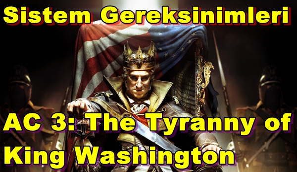 Assassins Creed 3: The Tyranny of King Washington PC Sistem Gereksinimleri