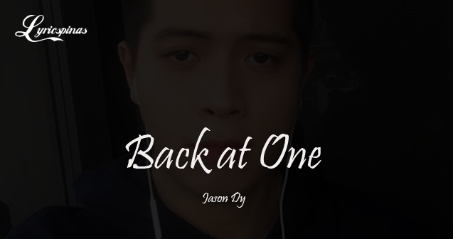 Jason Dy Back at One lyrics