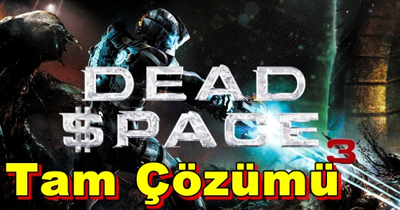 Dead Space 3 Tam Çözümü