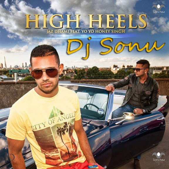 Jaz Dhami feat Yo Yo Honey Singh - High Heels
