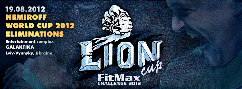 Lion Cup – FitMax Challenge 2012 Lviv, Ukraine - 18 – 19th of August 2012