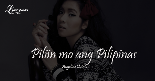 Angeline Quinto Piliin mo ang Pilipinas lyrics.png