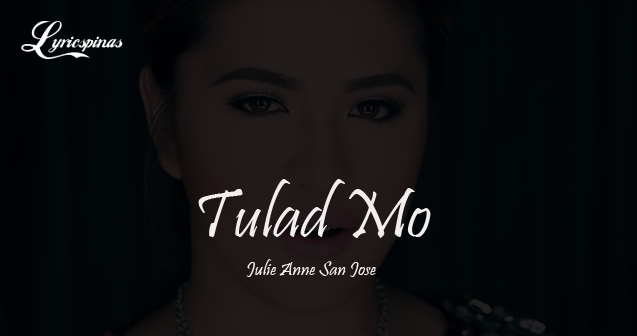 Julie Anne San Jose Tulad Mo  Lyrics