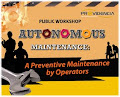 AUTONOMOUS MAINTENANCE : A Preventive Maintenance by Operators