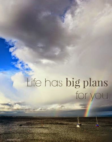 Life Has Big Plans For You