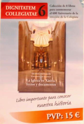 Dignatatem Collegiatae 6 - La Iglesia en Xàtiva. Textos y documentos. Iglesia Colegial Basílica de Santa Maria de Xàtiva. 600 aniversario 2013. Iglesia Colegial Basílica de Santa Maria de Xàtiva. 600 aniversario 2013.