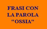 FRASI CON OSSIA