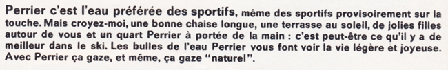 Publicité vintage : Perrier coupe la soif sans couper les jambes - Pour vous Madame, pour vous Monsieur, des publicités, illustrations et rédactionnels choisis avec amour dans des publications des années 50, 60 et 70. Popcards Factory vous offre des divertissements de qualité. Vous pouvez également nous retrouver sur www.popcards.fr et www.filmfix.fr   - For you Madame, for you Sir, advertising, illustrations and editorials lovingly selected in publications from the fourties, the sixties and the seventies. Popcards Factory offers quality entertainment. You may also find us on www.popcards.fr and www.filmfix.fr