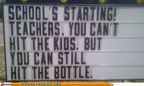Photo of a sign that says, teachers you can't hit the kids but you can hit the bottle