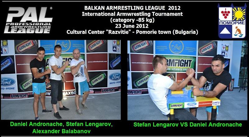 "BALKAN ARMRESTLING LEAGUE  2012 International Armwrestling Tournament (category -85 kg) 23 June 2012  Cultural Center ""Razvitie"" - Pomorie town (Bulgaria)"