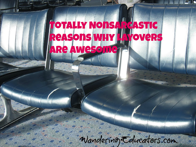 Totally Nonsarcastic Reasons Why Layovers are Awesome