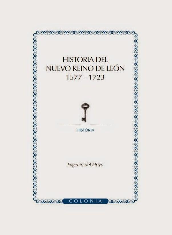 Hisotria de Nuevo Leon 1577 - 1723 by Eugenio del Hoyo